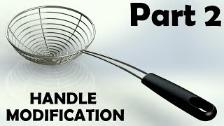 Part 2- 'Frying Spoon- Handle Modification' Tutorial in Solidworks 2016