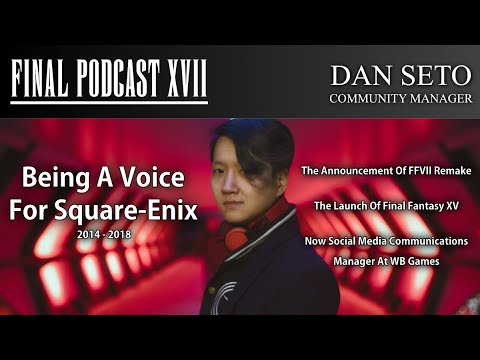 Dan Seto – Former Square-Enix Community Manager – Final Podcast XVII