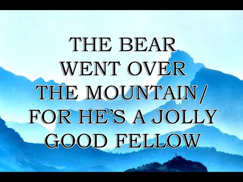 The Bear Went Over the Mountain/For He's A Jolly Good Fellow