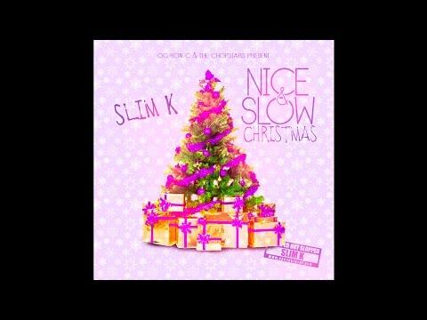 Slim K - Nice & Slow Christmas [Full Mixtape Stream]