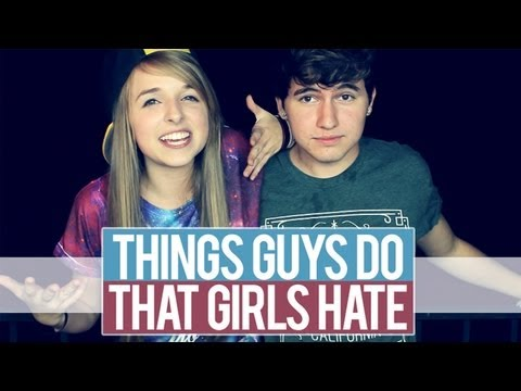 THINGS GUYS DO THAT GIRLS HATE