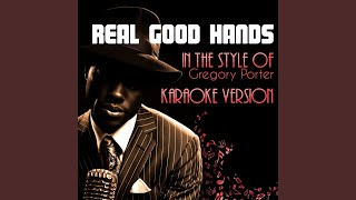 Real Good Hands (In the Style of Gregory Porter) (Karaoke Version)