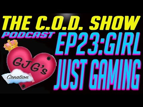The COD Show Podcast Episode 23: Girl Just Gaming
