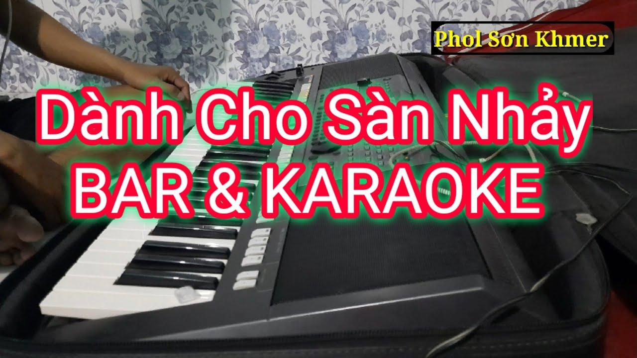 Nhạc Sống Khmer Remix | Nhạc Dành Cho Sàn Nhảy BAR & KARAOKE | Phol Sơn Khmer