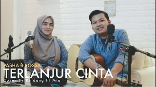 Terlanjur Cinta - Pasha ft Rossa | Cover by Rindang ft Mia