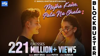 Download lagu Mujhe Kaise, Pata Na Chala | Meet Bros Ft. Papon | Manjul | Rits Badiani | Kumaar | Love Song