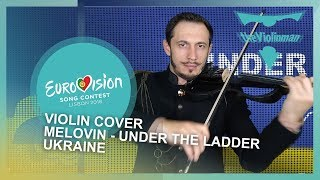 EUROVISION 2018 | Melovin - Under the ladder | Ukraine | violin cover by theViolinman