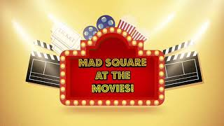Mad Square at the Movies!