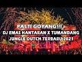 PASTI GOYANG !!! DJ EMAS HANTARAN X TUMANDANG JUNGLE DUTCH  TERBARU 2021 FULL BASS SUPER TINGGI