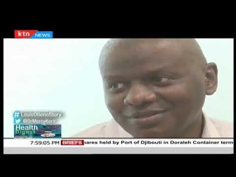 The Louis Otieno story |Health Digest (Part 1)