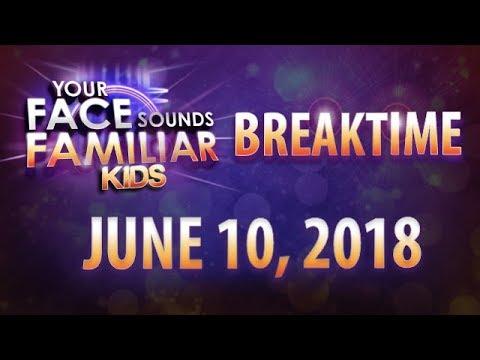 Your Face Sounds Familiar Kids Breaktime - June 10, 2018