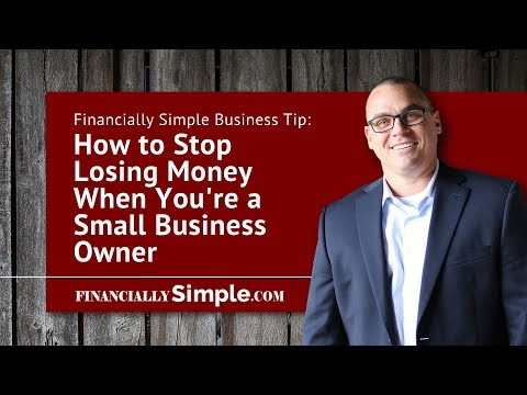 How to Stop Losing Money When You're a Small Business Owner, Entrepreneur, or Startup