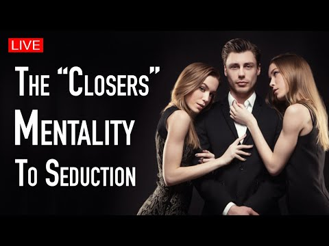 "How to be a ""CLOSER"" with women 
