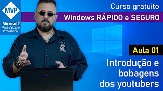 Aula 01: Introdução e bobagens dos Youtubers | Windows RÁPIDO e SEGURO