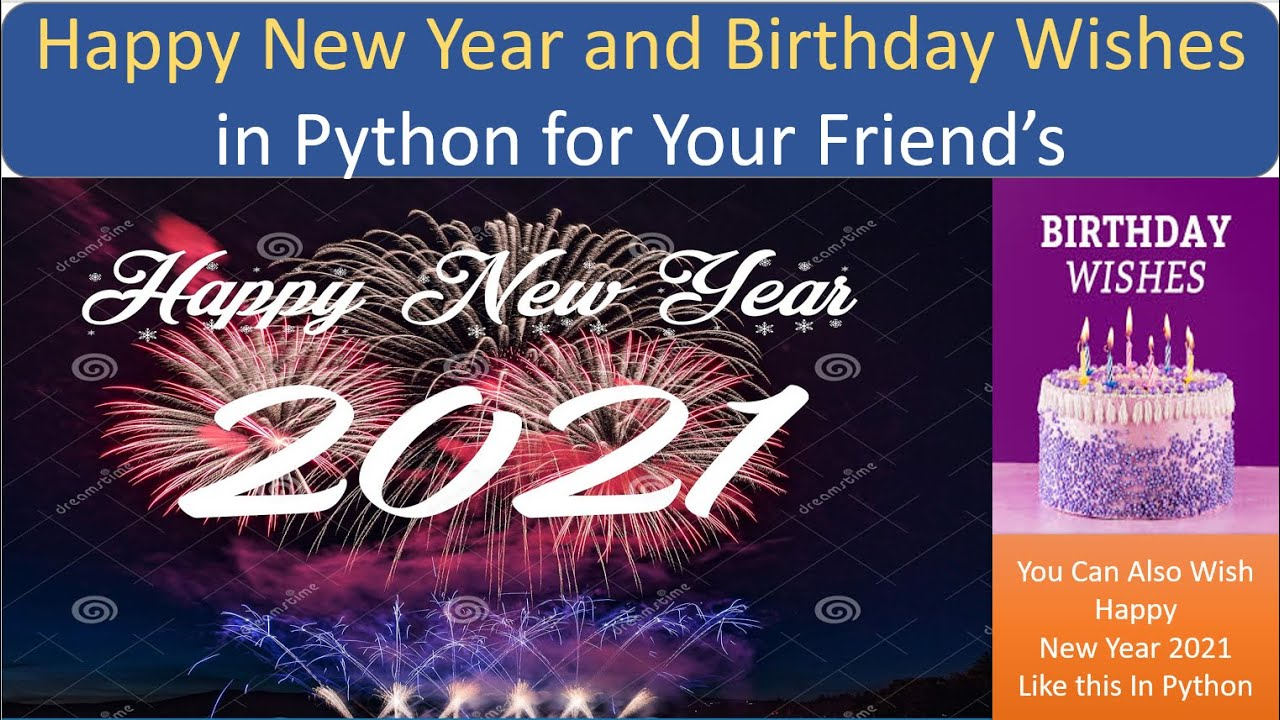 Happy New Year 2021 And Happy Birthday Wishes In Python For Your Friends Youtube