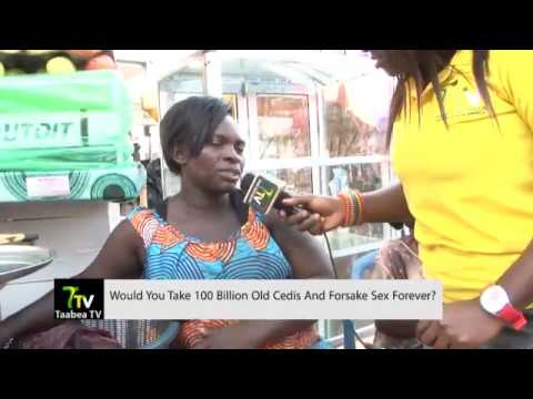 Would You Take 100 Billion Old Cedis And Forsake Sex Forever?
