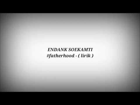 ENDANK SOEKAMTI (#Fatherhood - Lirik)