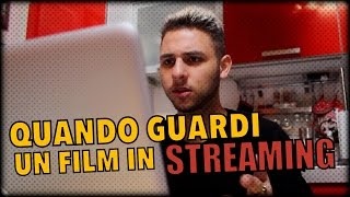 QUANDO GUARDI UN FILM IN STREAMING