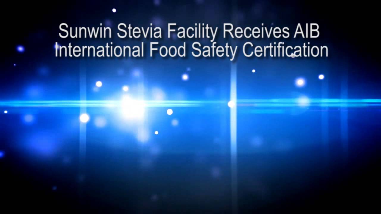 Sunwin Stevia Facility Receives Aib International Food Safety