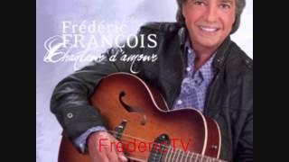 FREDERIC FRANCOIS   ♥♥TU ES TOUT POUR MOI♥♥