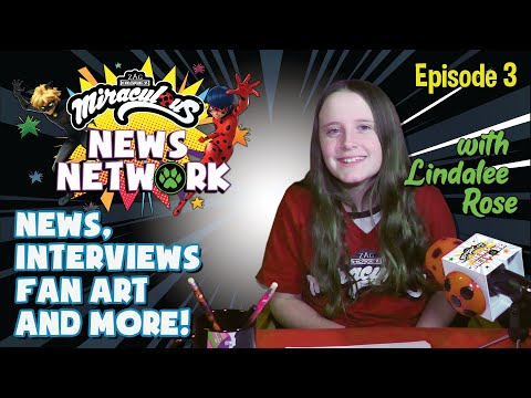 MIRACULOUS NEWS NETWORK   🐞 EPISODE 3 with Lindalee Rose 🎙   News, interviews, fan arts & more!
