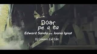 Edward Sanda feat Ioana Ignat Doar pe a ta Dj Cosmin Ext Edit