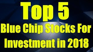 Top 5 Blue Chip Stocks for Investment in 2018