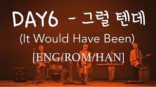 Video DAY6 - It Would Have Been (그럴 텐데) [ENG|ROM|HAN] Lyrics download MP3, 3GP, MP4, WEBM, AVI, FLV Januari 2018