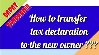 TAX DECLARATION:   How to transfer tax declaration to the new owner