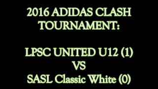 20) 2016 ADIDAS CLASH TOURNAMENT: LPSC UNITED VS SASL CLASSIC WHITE