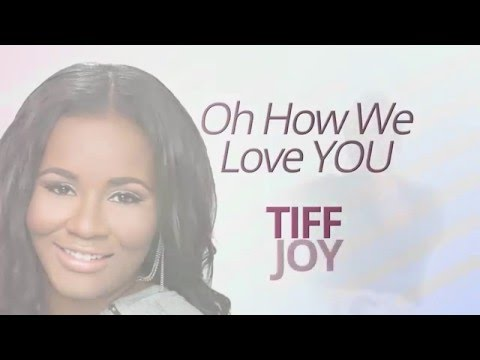 TIFF JOY - Oh How We Love YOU (Official Lyric Video)