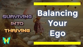 Lesson: Balancing Your Ego - Surviving Into Thriving