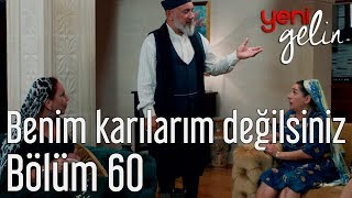 Yeni Gelin 60. Bölüm - Benim Karılarım Değilsiniz
