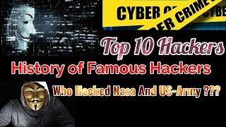 Top 10 hackers of the world . Who hacked nasa and us army ???