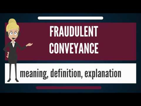What is FRAUDULENT CONVEYANCE? What does FRAUDULENT CONVEYANCE mean? FRAUDULENT CONVEYANCE meaning