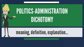 What is POLITICS-ADMINISTRATION DICHOTOMY? What does POLITICS-ADMINISTRATION DICHOTOMY mean?