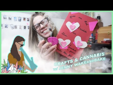 CRAFTS AND CANNABIS | BE MY VALENTINE?
