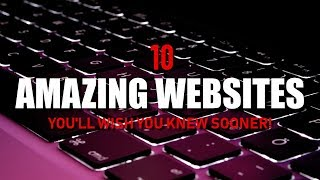 10 Amazing Websites You'll Wish You Knew Sooner!