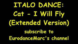 ITALO DANCE: Cat - I Will Fly (Extended Version)