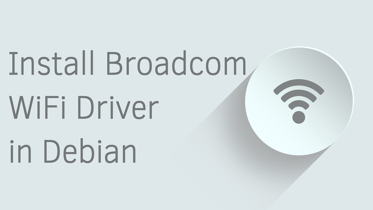How to Install Broadcom WiFi Driver in Debian