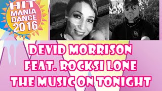 Hit Mania 2016 - Devid Morrison Feat  Rocksi Lone - The music on tonight