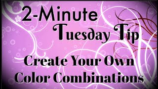 Simply Simple 2-MINUTE TUESDAY TIP - Create Your Own Color Combinations by Connie Stewart