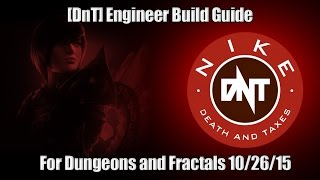[DnT] Engineer Build Guide For Dungeons and Fractals 10/26/15