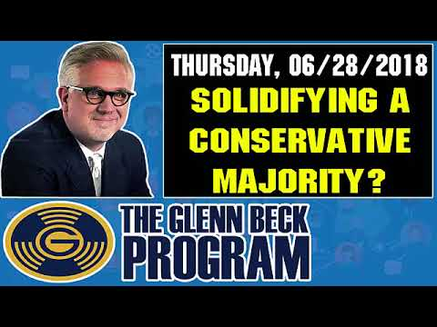 The Glenn Beck Program (06/28/2018) — SOLIDIFYING A CONSERVATIVE MAJORITY? — Glenn Beck Show