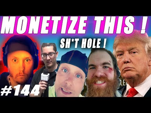 Monetize This #144 -  Donald Trump Your Country is a SH*THOLE !