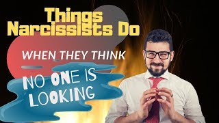 Things Narcissists Do When They Think No One Is Looking