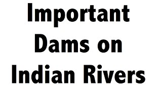Important Dams on Indian Rivers - Static General Knowledge