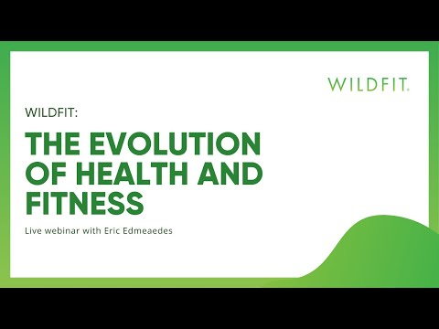 WildFit: The evolution of health and fitness (Live webinar with Eric Edmeaedes)