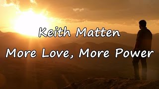 Watch Keith Matten More Love More Power video