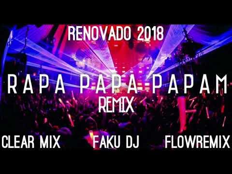RAPA PAPA PAPAM REMIX - RENOVADO 2018 clear mix, faku dj, flow remix